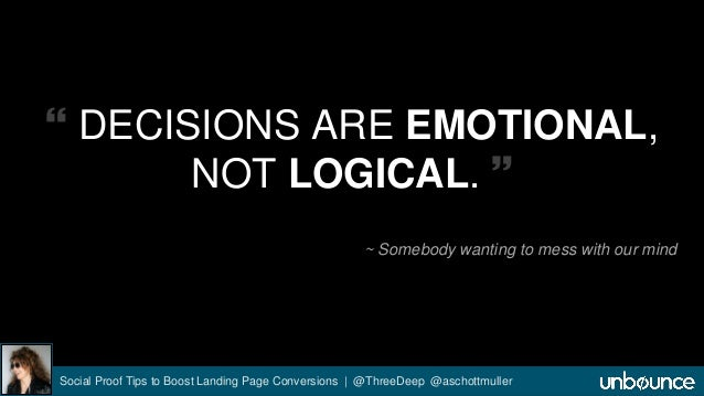  DECISIONS ARE EMOTIONAL,  NOT LOGICAL.   ~ Somebody wanting to mess with our mind  Social Proof Tips to Boost Landing P...