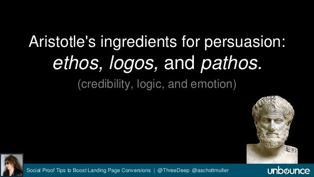 Aristotle's ingredients for persuasion:  ethos, logos, and pathos.  (credibility, logic, and emotion)  Social Proof Tips t...