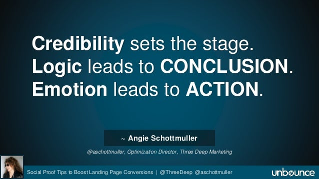 Credibility sets the stage.  Logic leads to CONCLUSION.  Emotion leads to ACTION.  ~ Angie Schottmuller  @aschottmuller, O...