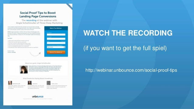 WATCH THE RECORDING  (if you want to get the full spiel)  http://webinar.unbounce.com/social-proof-tips