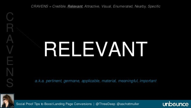 CRAVENS = Credible, Relevant, Attractive, Visual, Enumerated, Nearby, Specific  RELEVANT  a.k.a. pertinent, germane, appli...