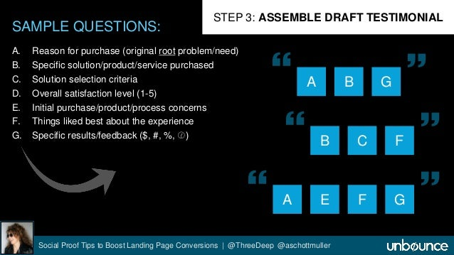 SAMPLE QUESTIONS:  STEP 3: ASSEMBLE DRAFT TESTIMONIAL  A. Reason for purchase (original root problem/need)  B. Specific so...