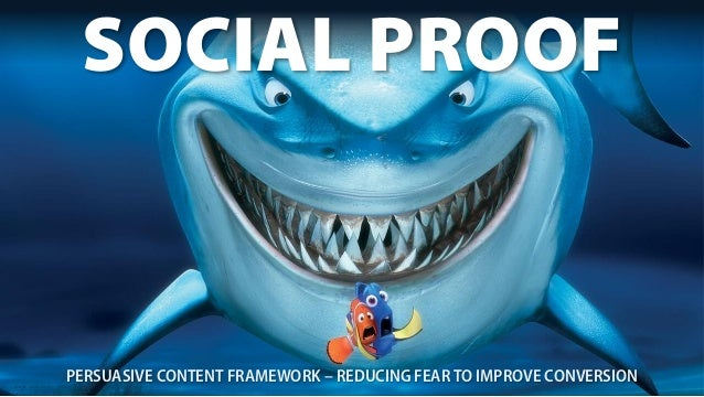 SOCIAL PROOF Image credit: Disney, Finding Nemo PERSUASIVE CONTENT FRAMEWORK – REDUCING FEAR TO IMPROVE CONVERSION