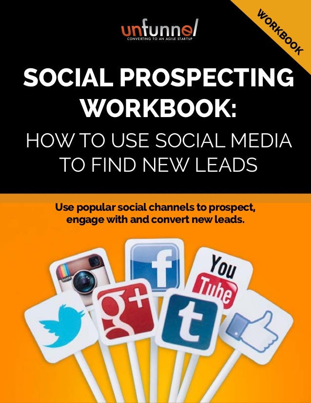 SOCIAL PROSPECTING WORKBOOK: HOW TO USE SOCIAL MEDIA TO FIND NEW LEADS Use popular social channels to prospect, engage wit...
