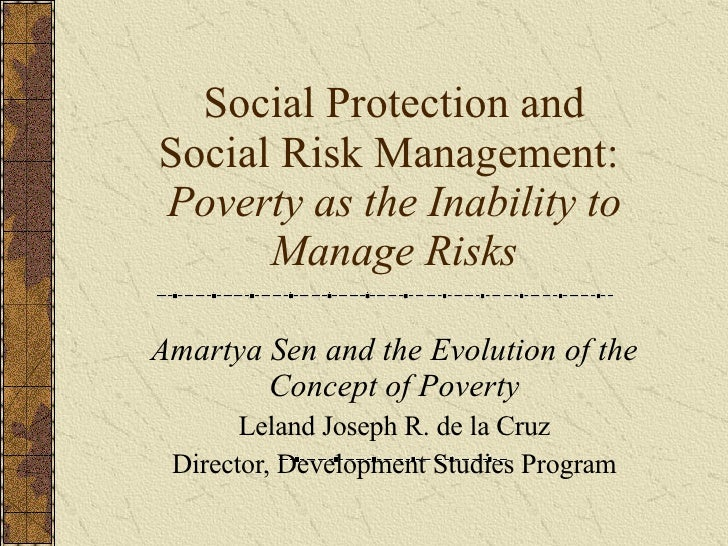 Social Protection and Social Risk Management:  Poverty as the Inability to Manage Risks Amartya Sen and the Evolution of t...