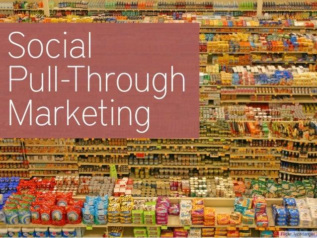 SocialPull-ThroughMarketing               Flickr: lyzadanger