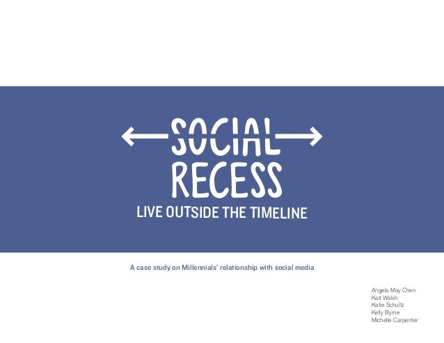 RECESS LIVE OUTSIDE THE TIMELINEA case study on Millennials' relationship with social media                               ...