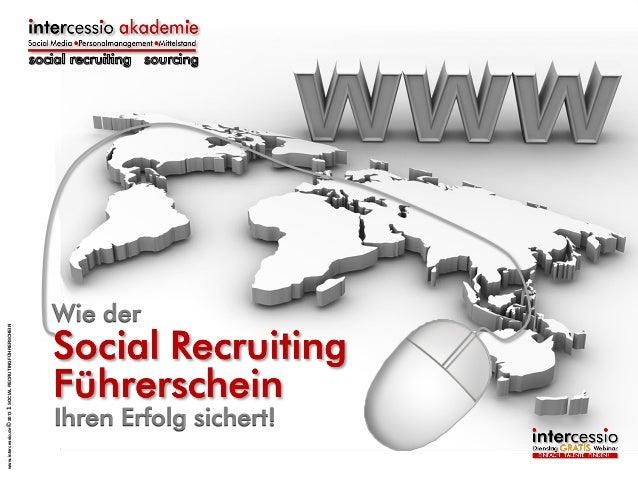 www.intercessio.de © 2013 1 SOCIAL RECRUTING FÜHRERSCHEIN  Wie der  Ihren Erfolg sichert!