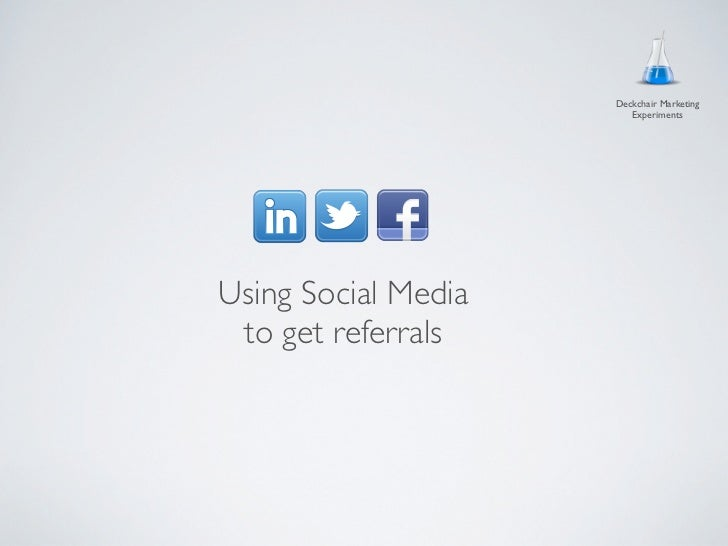 Deckchair Marketing                        ExperimentsUsing Social Media to get referrals