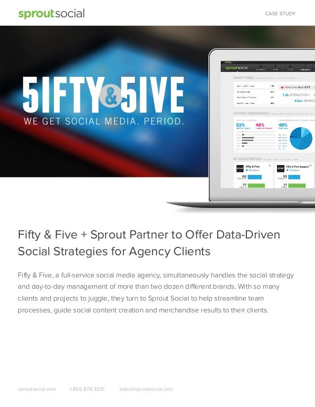 CASE STUDY  Fifty & Five + Sprout Partner to Offer Data-Driven Social Strategies for Agency Clients Fifty & Five, a full-s...