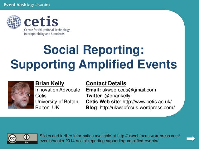 Social Reporting: Supporting Amplified Events Brian Kelly Innovation Advocate Cetis University of Bolton Bolton, UK Contac...