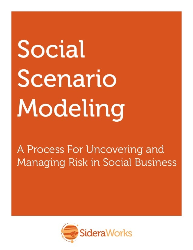 Collaboration in Culture and Practice  Social Scenario Modeling A Process For Uncovering and Managing Risk in Social Busin...