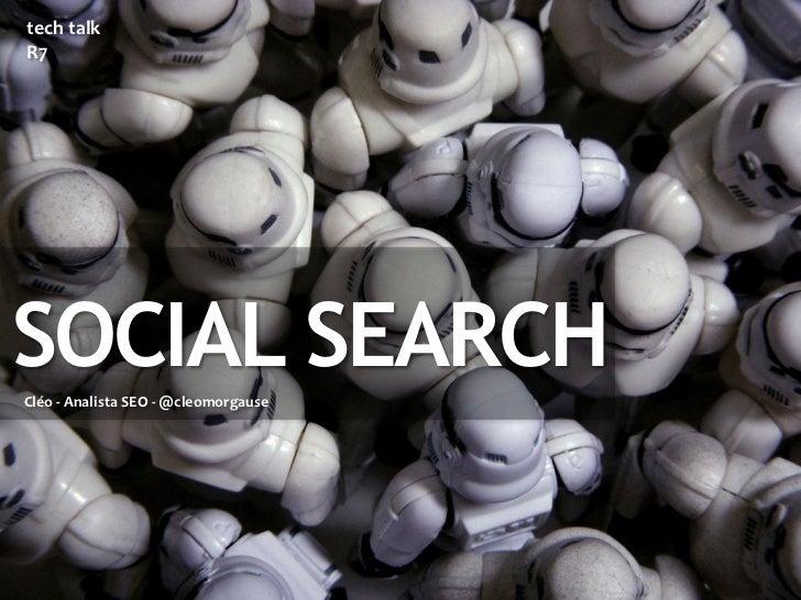 tech talkR7SOCIAL SEARCHCléo - Analista SEO - @cleomorgause