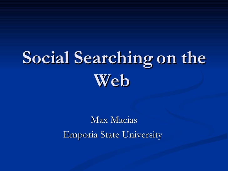 Social Searching on the Web  Max Macias Emporia State University