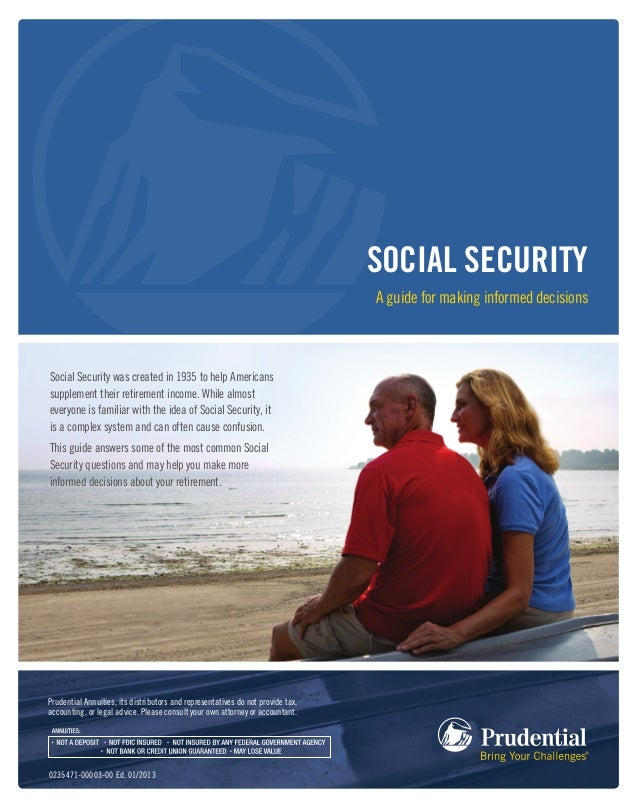 SOCIAL SECURITY A guide for making informed decisions Prudential Annuities, its distributors and representatives do not pr...