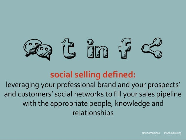 @LisaMasiello #SocialSelling social selling defined: leveraging your professional brand and your prospects' and customers'...