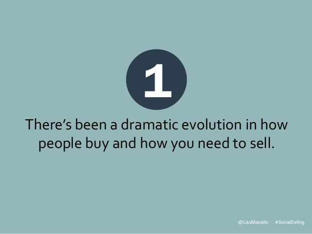@LisaMasiello #SocialSelling 1 There's been a dramatic evolution in how people buy and how you need to sell.