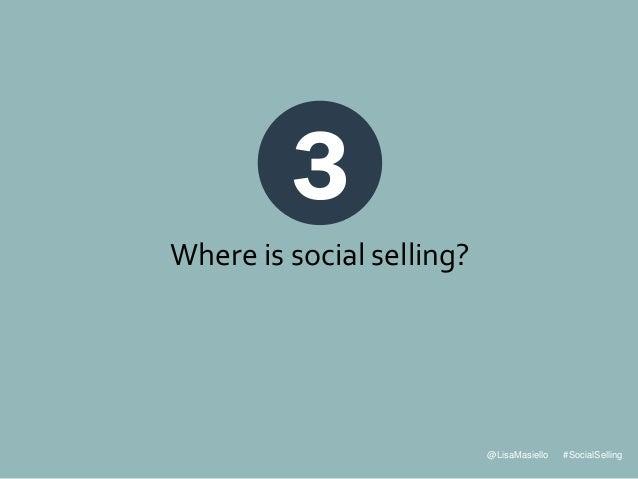 @LisaMasiello #SocialSelling 3 Where is social selling?