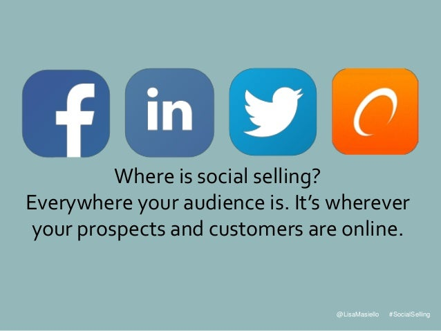 @LisaMasiello #SocialSelling Where is social selling? Everywhere your audience is. It's wherever your prospects and custom...