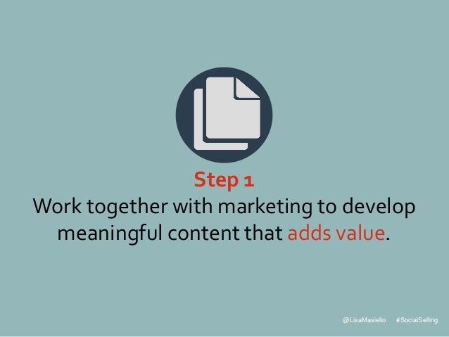 @LisaMasiello #SocialSelling Step 1 Work together with marketing to develop meaningful content that adds value.