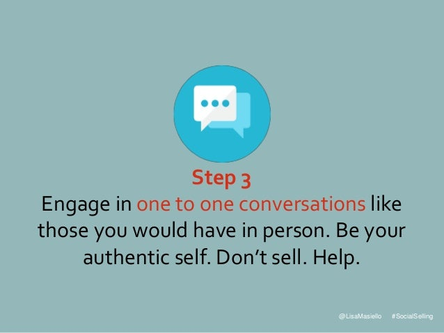@LisaMasiello #SocialSelling Step 3 Engage in one to one conversations like those you would have in person. Be your authen...