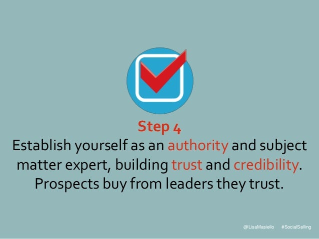 @LisaMasiello #SocialSelling Step 4 Establish yourself as an authority and subject matter expert, building trust and credi...