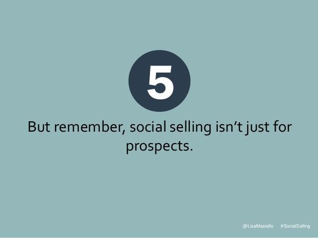 @LisaMasiello #SocialSelling But remember, social selling isn't just for prospects. 5