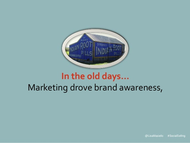 @LisaMasiello #SocialSelling In the old days… Marketing drove brand awareness,