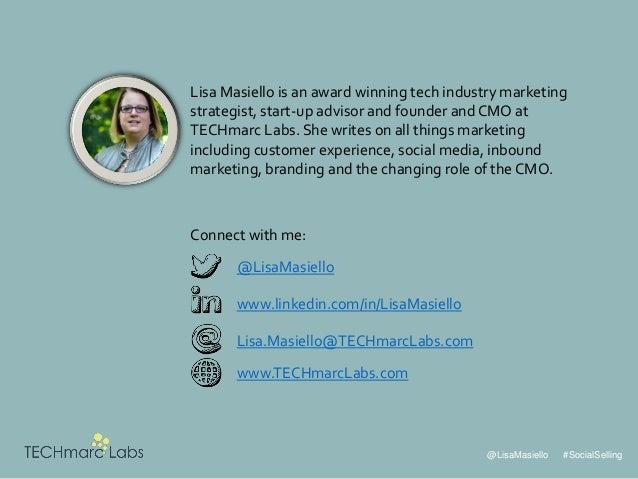 @LisaMasiello #SocialSelling @LisaMasiello www.linkedin.com/in/LisaMasiello Lisa.Masiello@TECHmarcLabs.com www.TECHmarcLab...
