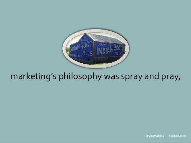 @LisaMasiello #SocialSelling marketing's philosophy was spray and pray,