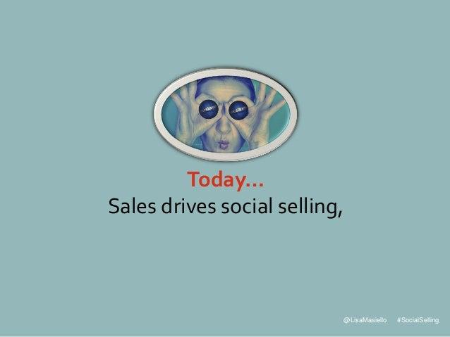@LisaMasiello #SocialSelling Today… Sales drives social selling,