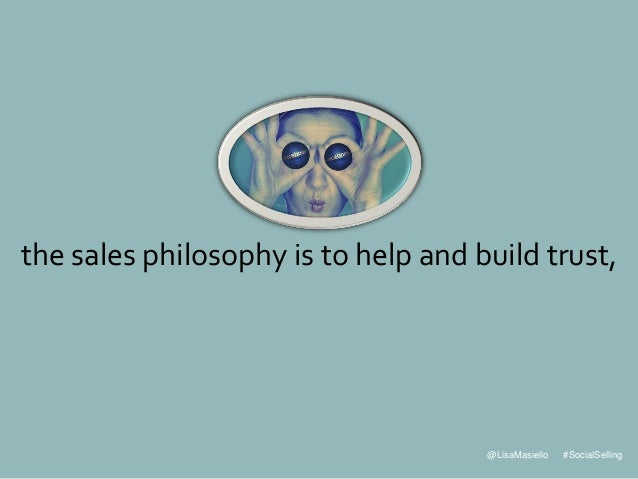 @LisaMasiello #SocialSelling the sales philosophy is to help and build trust,