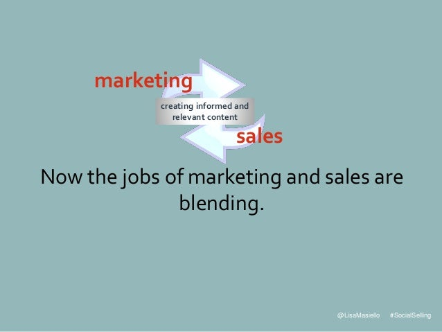@LisaMasiello #SocialSelling Now the jobs of marketing and sales are blending. creating informed and relevant content mark...