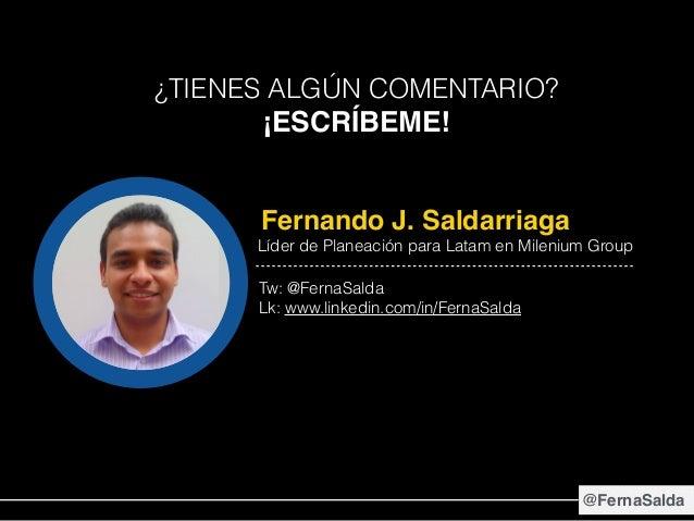 Fernando J. Saldarriaga Líder de Planeación para Latam en Milenium Group Tw: @FernaSalda Lk: www.linkedin.com/in/FernaSald...