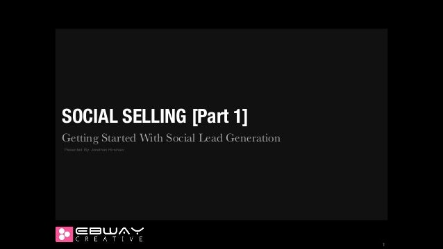 SOCIAL SELLING [Part 1] Getting Started With Social Lead Generation Presented By: Jonathan Hinshaw  !1