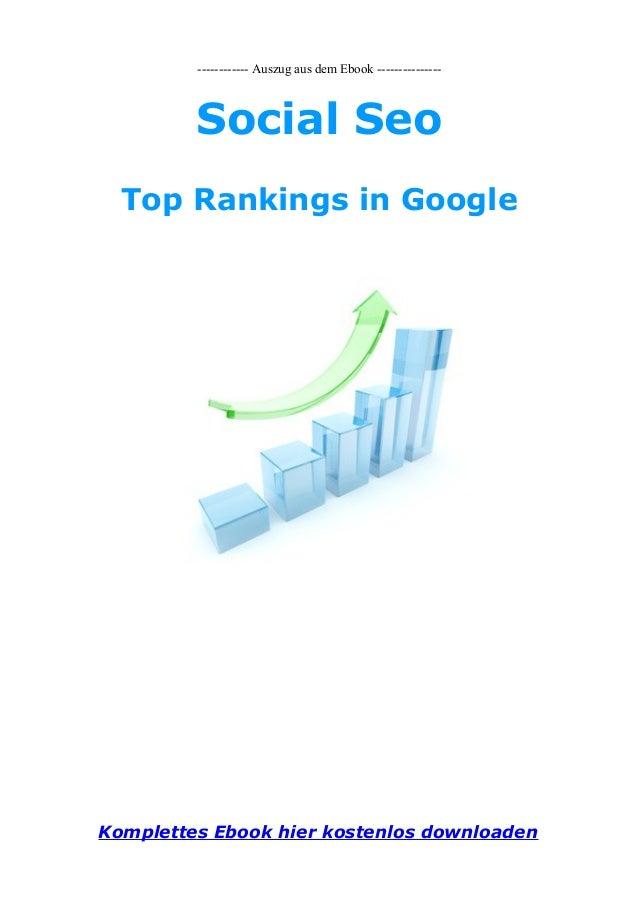 ------------ Auszug aus dem Ebook ---------------Social SeoTop Rankings in GoogleKomplettes Ebook hier kostenlos downloaden