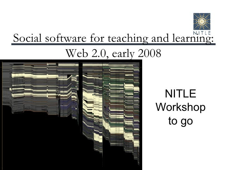 Social software for teaching and learning: Web 2.0, early 2008 NITLE Workshop to go