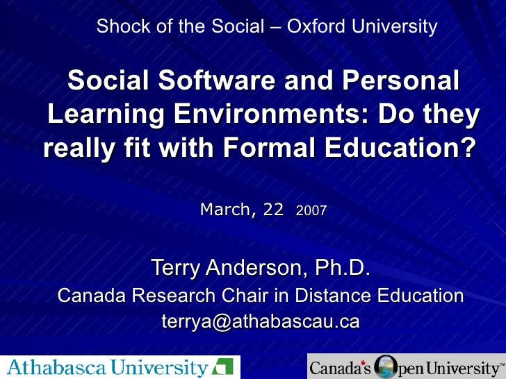 Social Software and Personal Learning Environments: Do they really fit with Formal Education?   March, 22   2007 Terry And...