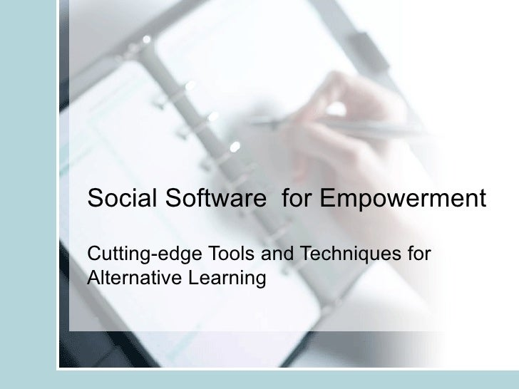 Social Software  for Empowerment Cutting-edge Tools and Techniques for Alternative Learning