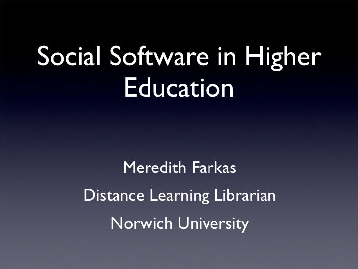 Social Software in Higher         Education           Meredith Farkas     Distance Learning Librarian        Norwich Unive...
