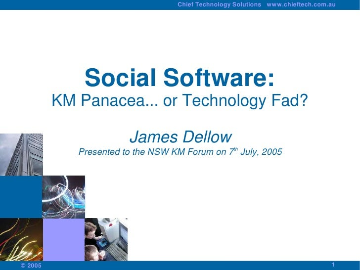 Chief Technology Solutions www.chieftech.com.au                  Social Software:          KM Panacea... or Technology Fad...