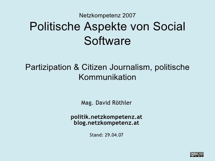 Netzkompetenz 2007 Politische Aspekte von Social Software   Partizipation & Citizen Journalism, politische Kommunikation M...
