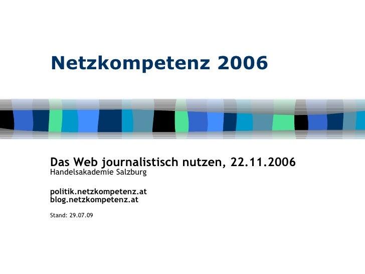 Netzkompetenz 2006 Das Web journalistisch nutzen, 22.11.2006 Handelsakademie Salzburg politik.netzkompetenz.at blog.netzko...