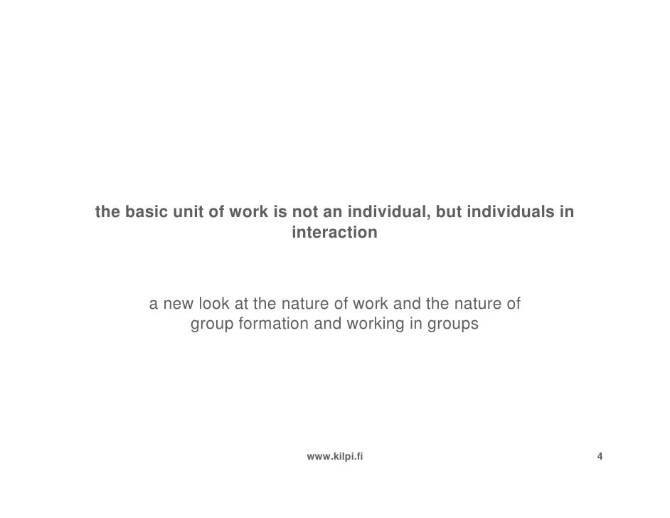 the basic unit of work is not an individual, but individuals in                           interaction           a new look...