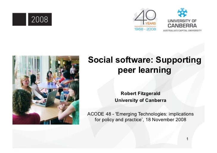 Social software: Supporting        peer learning                Robert Fitzgerald             University of Canberra  ACOD...