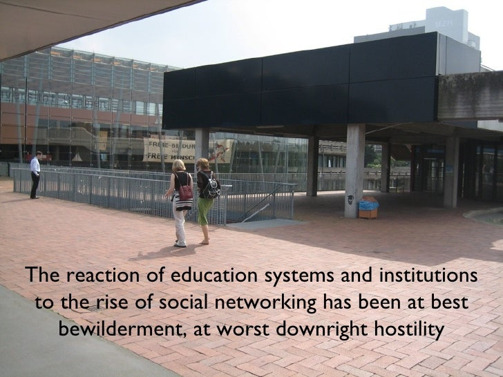 The reaction of education systems and institutions to the rise of social networking has been at best bewilderment, at wors...