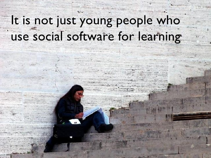 It is not just young people who use social software for learning