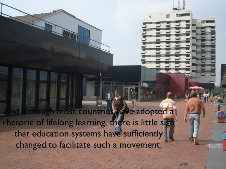 And although most countries have adopted a rhetoric of lifelong learning, there is little sign that education systems have...