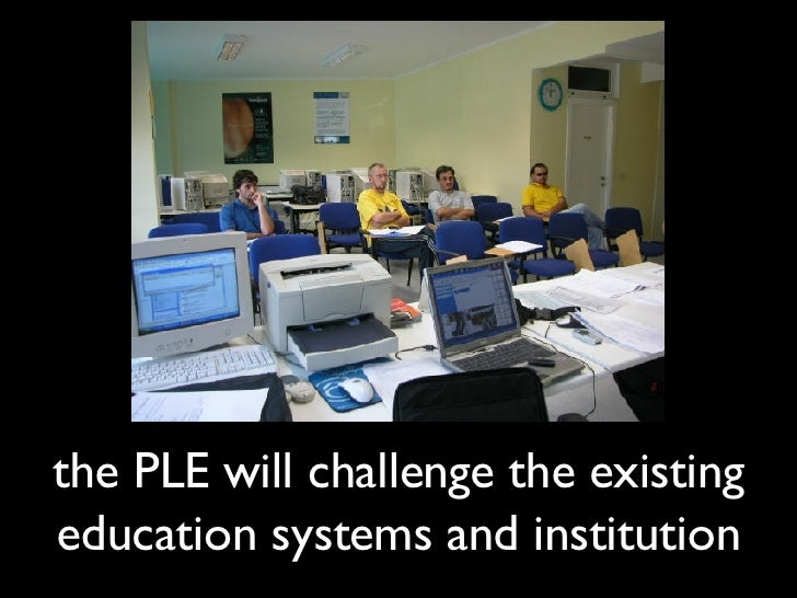 the PLE will challenge the existing education systems and institution