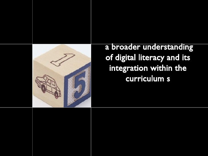 a broader understanding of digital literacy and its integration within the curriculum s